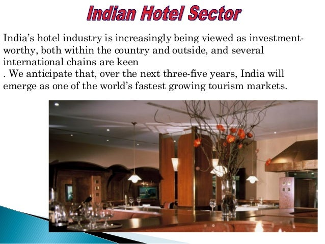 India's hotel industry is increasingly being viewed as investment- worthy, both within the country and outside, and severa...