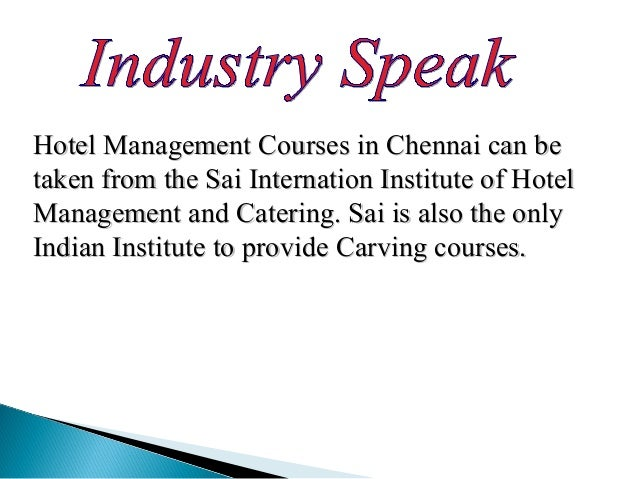 Hotel Management Courses in Chennai can beHotel Management Courses in Chennai can be taken from the Sai Internation Instit...