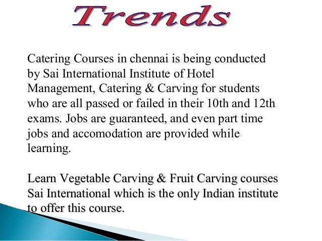 Catering Courses in chennai is being conducted by Sai International Institute of Hotel Management, Catering & Carving for ...