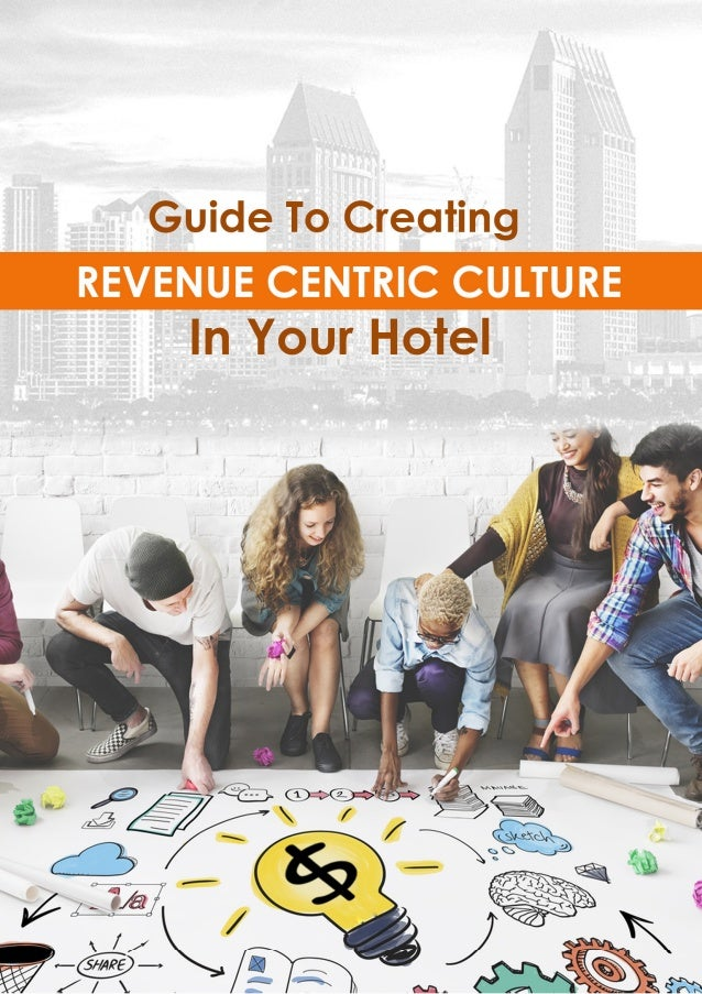Guide To Creating REVENUE CENTRIC Culture InYour Hotel