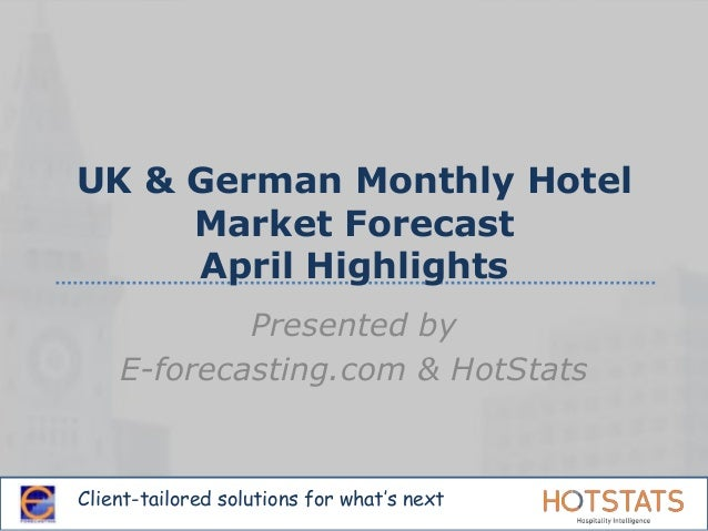 Client-tailored solutions for what's nextUK & German Monthly HotelMarket ForecastApril HighlightsPresented byE-forecasting...