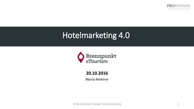 Hotelmarketing 4.0 20.10.2016 Marco Riederer © Marco Riederer, Prodinger Tourismusberatung 1