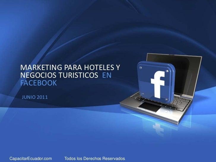 1           MARKETING PARA HOTELES Y           NEGOCIOS TURISTICOS EN           FACEBOOK            JUNIO 2011Company Prop...