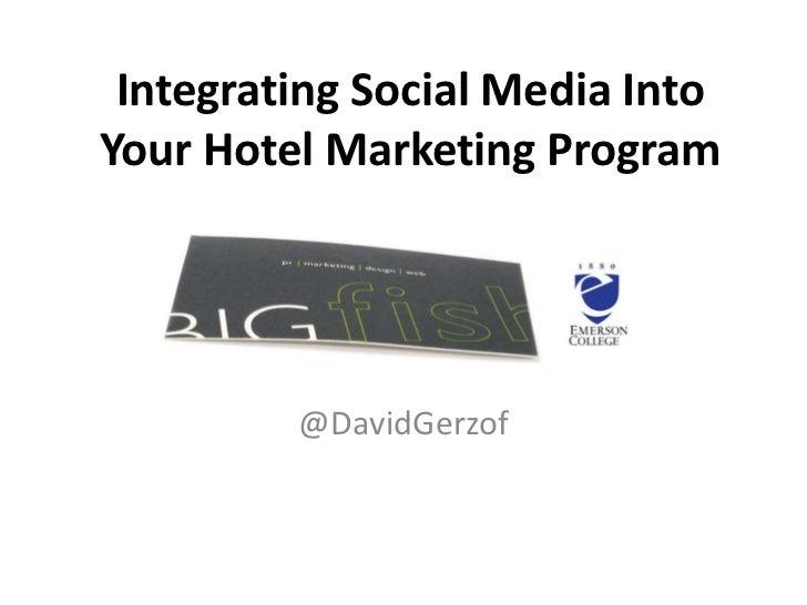Integrating Social Media Into Your Hotel Marketing Program<br />@DavidGerzof<br />