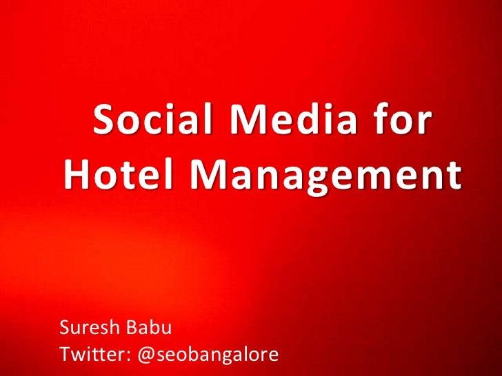 Social Media for Hotel Management<br />Suresh Babu<br />Twitter: @seobangalore<br />