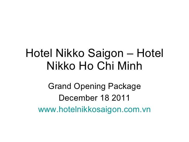Hotel Nikko Saigon – Hotel Nikko Ho Chi Minh Grand Opening Package December 18 2011 www.hotelnikkosaigon.com.vn