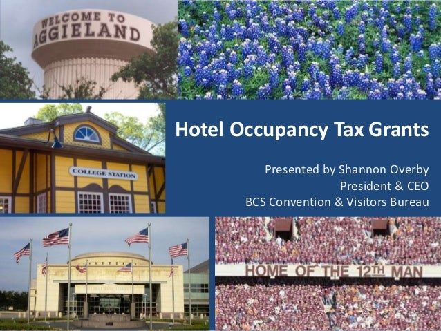 Hotel Occupancy Tax Grants Presented by Shannon Overby President & CEO BCS Convention & Visitors Bureau