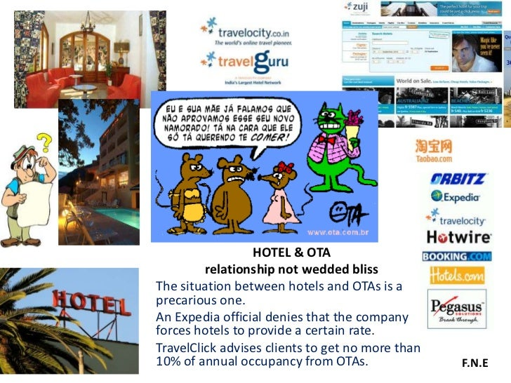 HOTEL & OTA         relationship not wedded blissThe situation between hotels and OTAs is aprecarious one.An Expedia offic...