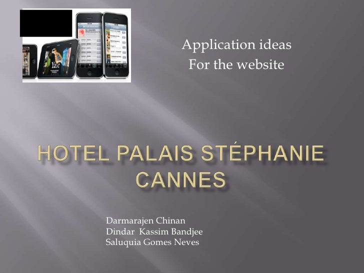Application ideas<br />For the website<br />Hotel Palais Stéphanie Cannes<br />Darmarajen Chinan <br />DindarKassimBandjee...