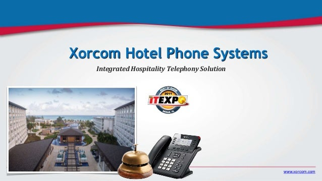 www.xorcom.com Xorcom Hotel Phone Systems Integrated Hospitality Telephony Solution