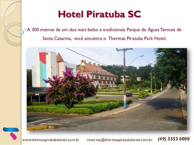 Hotel Piratuba SC A 300 metros de um dos mais belos e tradicionais Parque de ÁguasTermais de Santa Catarina, você encontra...