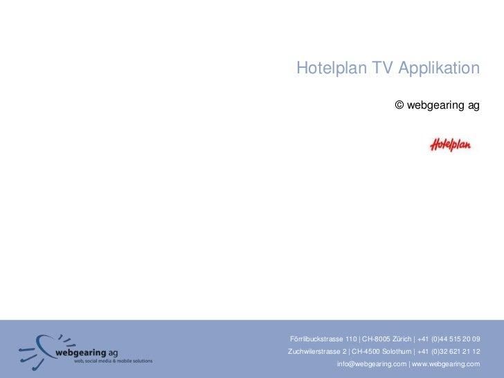 Hotelplan TV Applikation                                 © webgearing agFörrlibuckstrasse 110 | CH-8005 Zürich | +41 (0)44...