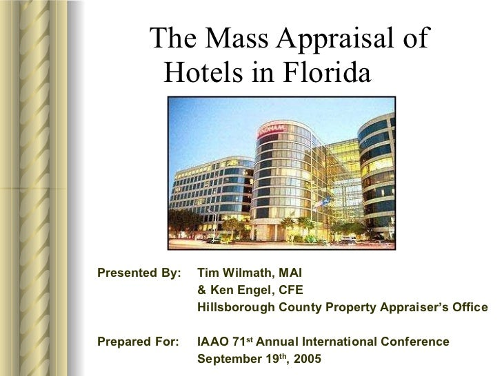 The Mass Appraisal of Hotels in Florida Presented By:  Tim Wilmath, MAI  & Ken Engel, CFE Hillsborough County Property App...