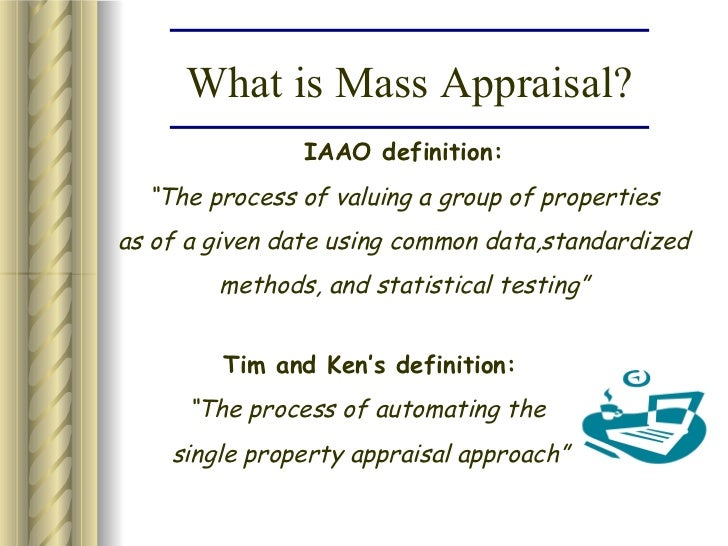mass appraisal Real property members specialize in the following appraisal specialties: ad valorem/mass appraisal (general and residential), timber and timberland, residential, rural and other real property our titleholders (accredited members and accredited senior appraisers) are among those that consumers trust the most.