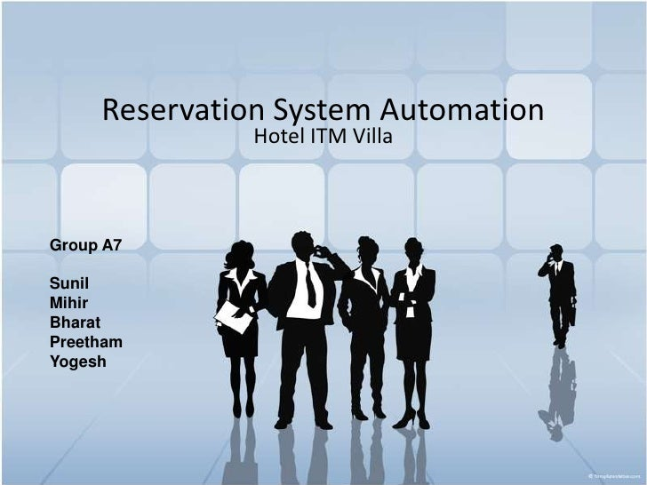 Reservation System Automation<br />Hotel ITM Villa<br />Group A7<br />                                              Sunil ...