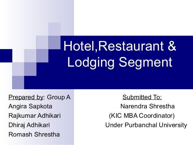 Hotel,Restaurant & Lodging Segment Prepared by: Group A Submitted To: Angira Sapkota Narendra Shrestha Rajkumar Adhikari (...