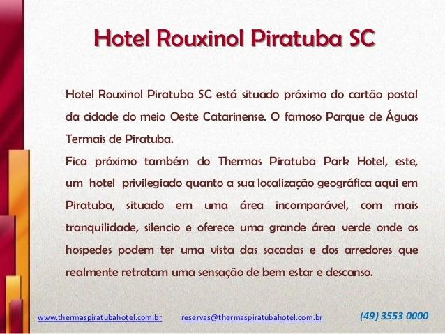 Hotel Rouxinol Piratuba SC Hotel Rouxinol Piratuba SC está situado próximo do cartão postal  da cidade do meio Oeste Catar...