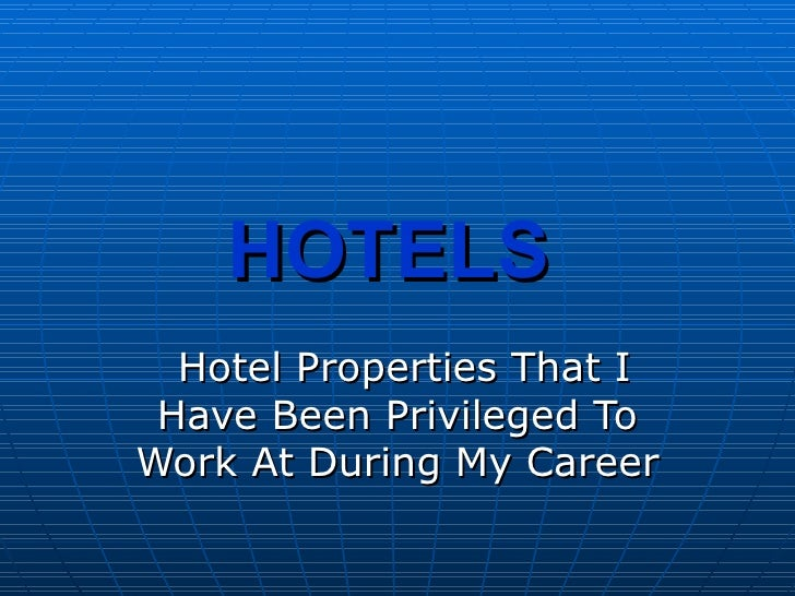 HOTELS   Hotel Properties That I Have Been Privileged To Work At During My Career