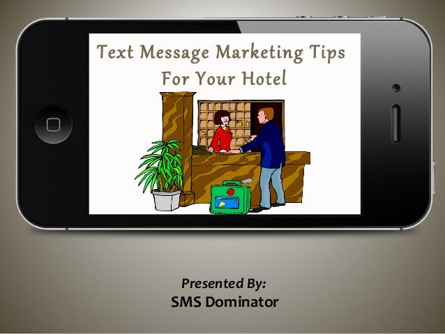 Text Message Marketing TipsFor Your HotelPresented By:SMS Dominator