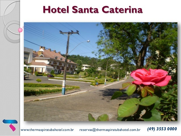 www.thermaspiratubahotel.com.br reservas@thermaspiratubahotel.com.br (49) 3553 0000 Hotel Santa Caterina