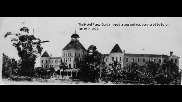 The Hotel Punta Gorda limped along and was purchased by Baron Collier in 1925.