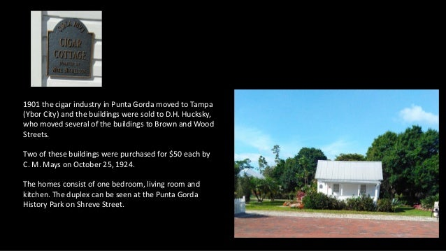 1901 the cigar industry in Punta Gorda moved to Tampa (Ybor City) and the buildings were sold to D.H. Hucksky, who moved s...