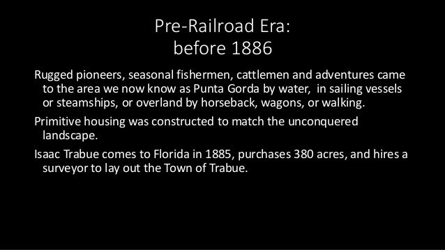 Pre-Railroad Era: before 1886 Rugged pioneers, seasonal fishermen, cattlemen and adventures came to the area we now know a...