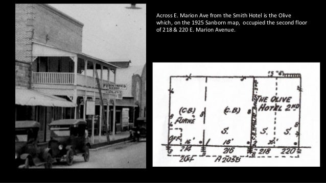 Across E. Marion Ave from the Smith Hotel is the Olive which, on the 1925 Sanborn map, occupied the second floor of 218 & ...