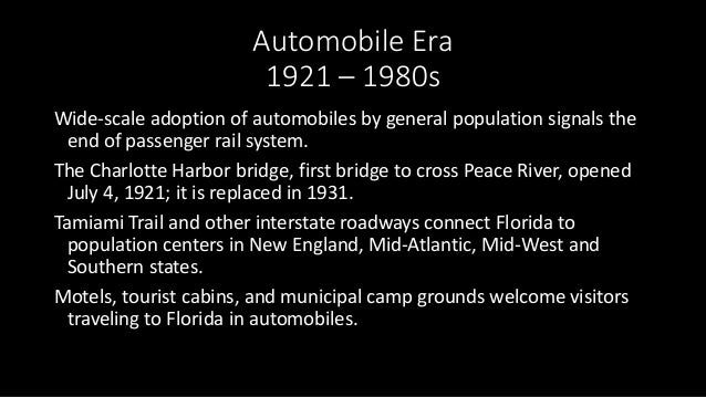 Automobile Era 1921 – 1980s Wide-scale adoption of automobiles by general population signals the end of passenger rail sys...
