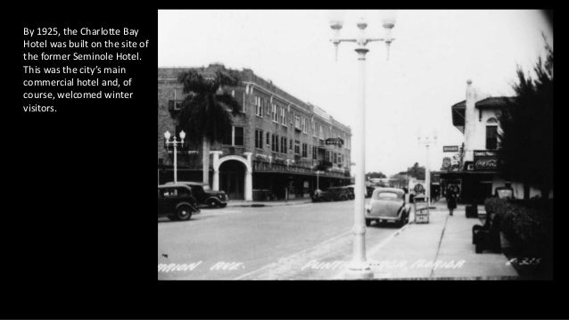 By 1925, the Charlotte Bay Hotel was built on the site of the former Seminole Hotel. This was the city's main commercial h...