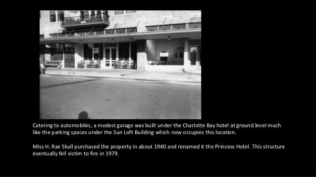 Catering to automobiles, a modest garage was built under the Charlotte Bay hotel at ground level much like the parking spa...