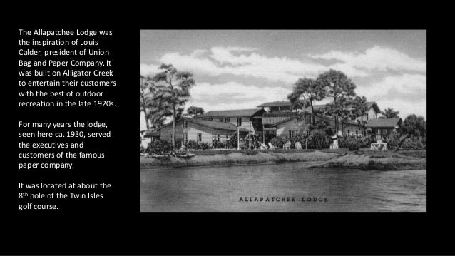 The Allapatchee Lodge was the inspiration of Louis Calder, president of Union Bag and Paper Company. It was built on Allig...
