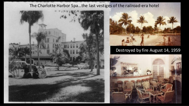 The Charlotte Harbor Spa…the last vestiges of the railroad-era hotel Destroyed by fire August 14, 1959