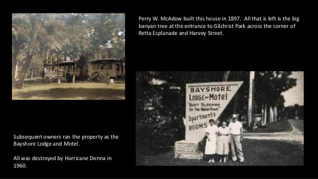 Perry W. McAdow built this house in 1897. All that is left is the big banyan tree at the entrance to Gilchrist Park across...