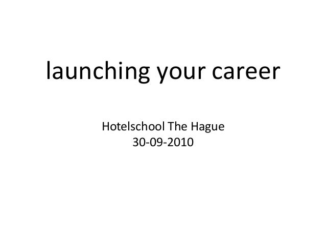 launching your career Hotelschool The Hague 30-09-2010