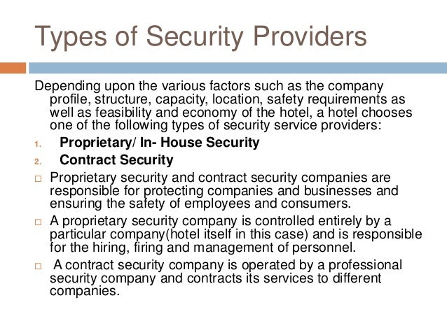 proprietary vs. contract security essay Include the following in your recommendation: • comparison of proprietary and contract security • issues considered in choosing the appropriate type of security • the various roles of security personnel • conclusions about the advantages and disadvantages of each type of security • a recommendation as to the type of security the .