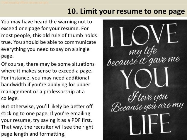 10. Limit your resume to one page You may have heard the warning not to exceed one page for your resume. For most people, ...