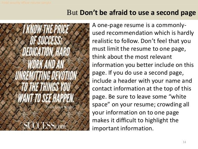 But Don't be afraid to use a second page A one-page resume is a commonly- used recommendation which is hardly realistic to...