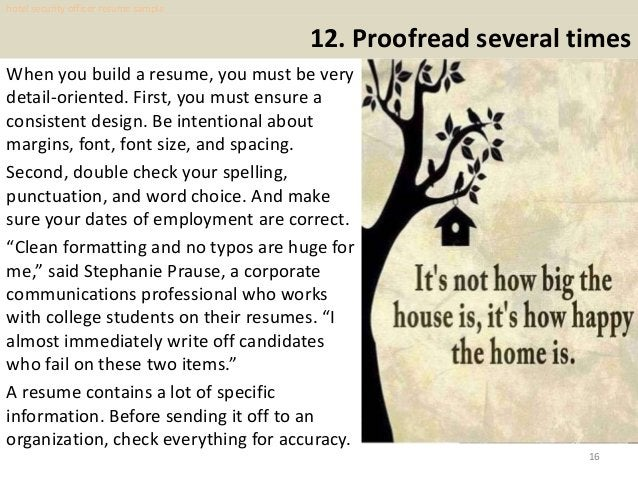 12. Proofread several times When you build a resume, you must be very detail-oriented. First, you must ensure a consistent...