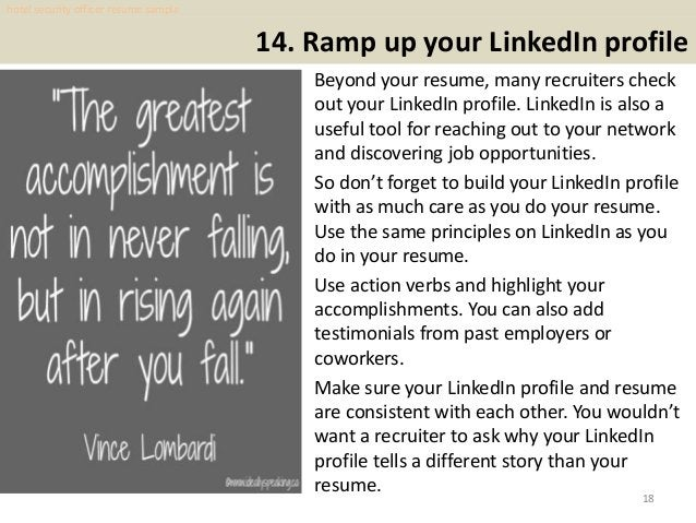 14. Ramp up your LinkedIn profile Beyond your resume, many recruiters check out your LinkedIn profile. LinkedIn is also a ...