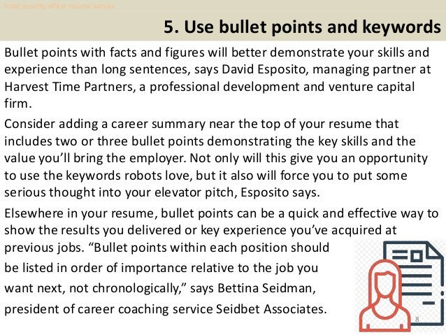 5. Use bullet points and keywords Bullet points with facts and figures will better demonstrate your skills and experience ...