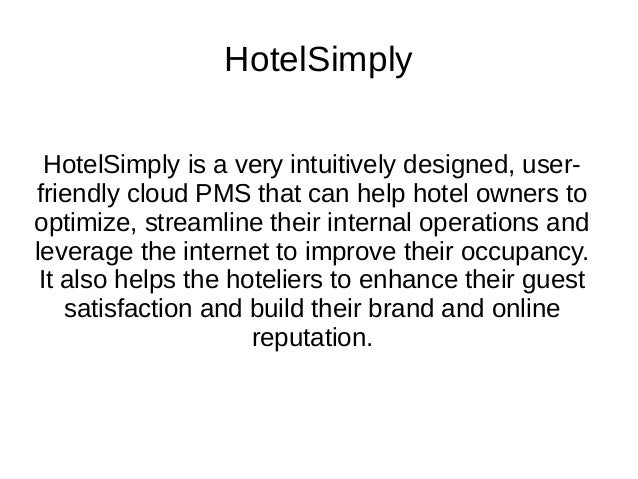 HotelSimply HotelSimply is a very intuitively designed, user- friendly cloud PMS that can help hotel owners to optimize, s...