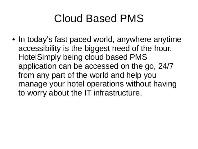 Cloud Based PMS ● In today's fast paced world, anywhere anytime accessibility is the biggest need of the hour. HotelSimply...