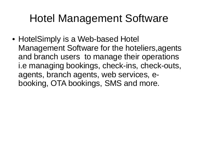Hotel Management Software ● HotelSimply is a Web-based Hotel Management Software for the hoteliers,agents and branch users...