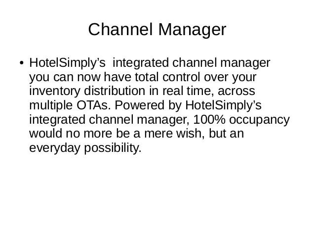 Channel Manager ● HotelSimply's integrated channel manager you can now have total control over your inventory distribution...