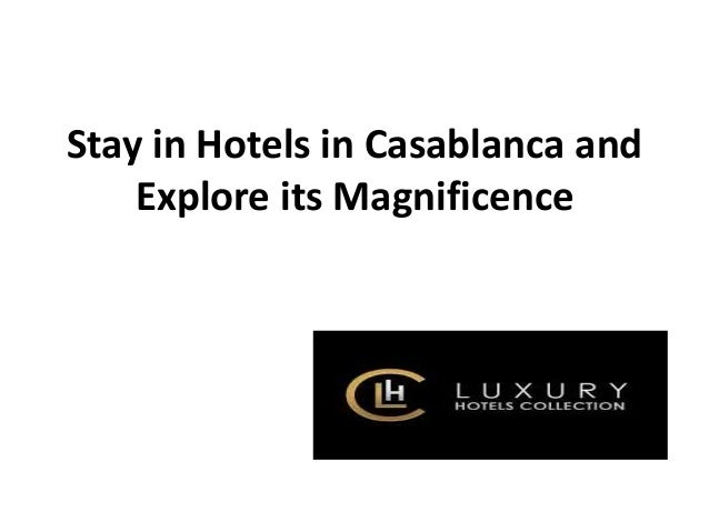 Stay in Hotels in Casablanca and Explore its Magnificence
