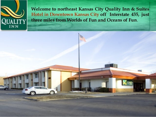 Welcome to northeast Kansas City Quality Inn & Suites Hotel in Downtown Kansas City off  Interstate 435, just three miles ...