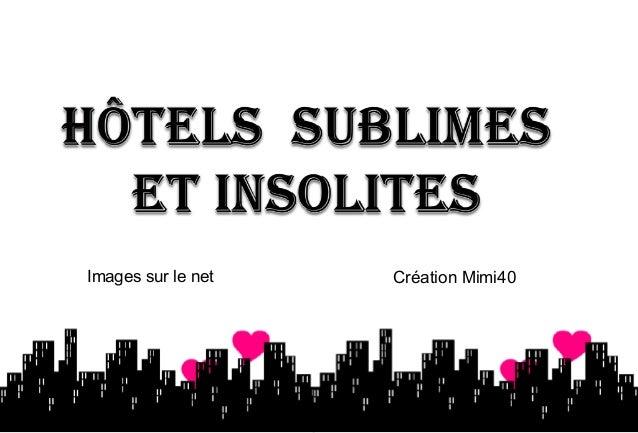 Hotels insolites et sublimes1 for Hotels insolites