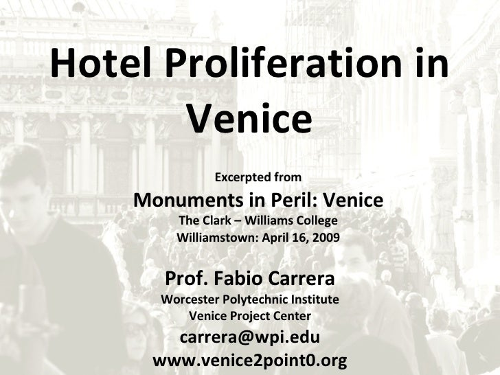 Hotel Proliferation in Venice Prof. Fabio Carrera Worcester Polytechnic Institute Venice Project Center [email_address] ww...