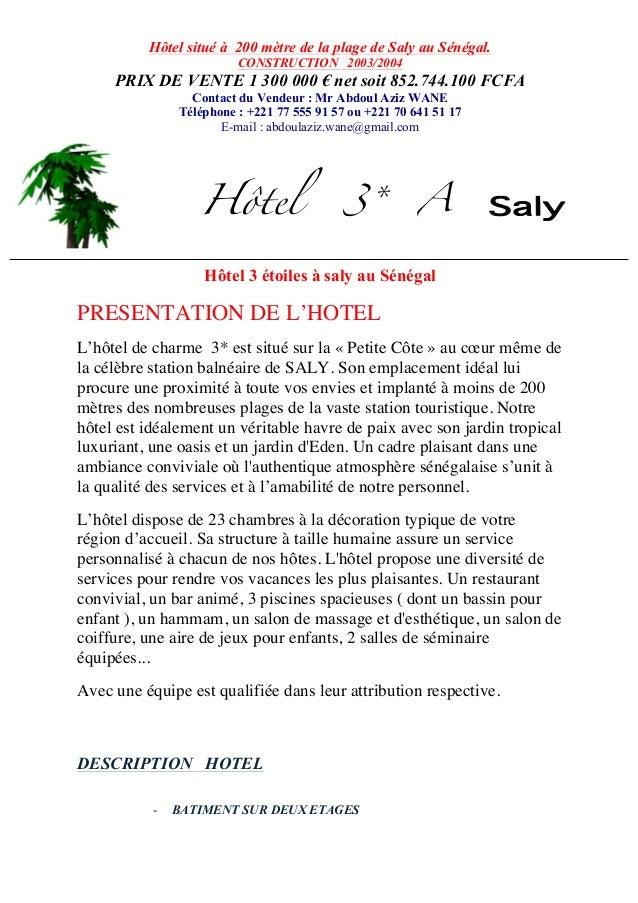 Hôtel situé à 200 mètre de la plage de Saly au Sénégal. CONSTRUCTION 2003/2004 PRIX DE VENTE 1 300 000 € net soit 852.744....